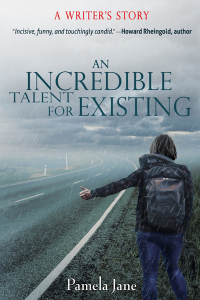 An Incredible Talent for Existing - A Writer's Story by Pamela Jane